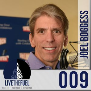 Episode 009 of LIVETHEFUEL -Doing is the new planning with Relaunch Joel Boggess-