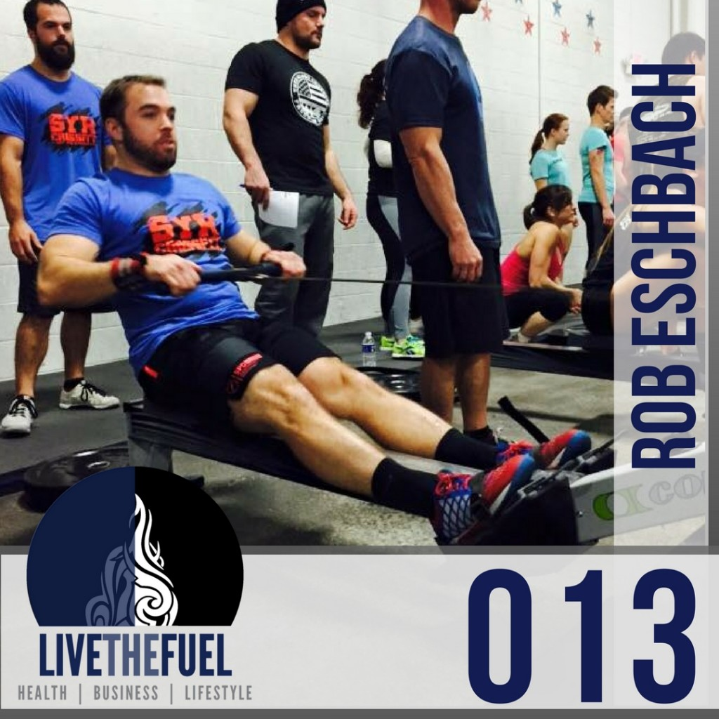 Episode 013- Start Your Revolution with Rob Eschbach of SYR CrossFit on LIVETHEFUEL