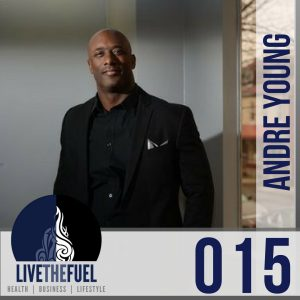 Episode 015- You Evolving Now with Andre Young on LIVETHEFUEL