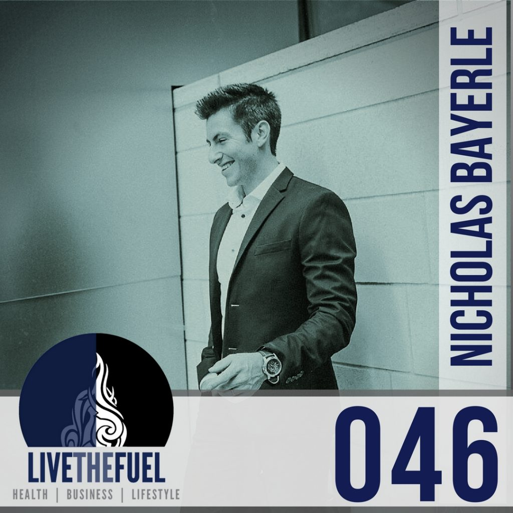 046: Nicholas Bayerle The Billion Dollar Body & THRIVE on LIVETHEFUEL