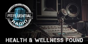 FitFluential-radio-Silicon-Valley-Cancer-Paleo-Healthy-Sleep-LIVETHEFUEL