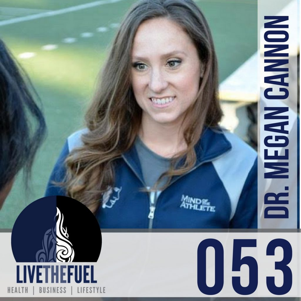053- Emotional IQ and Intelligence with Dr. Megan Cannon on LIVETHEFUEL