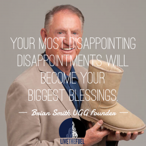 Your Most Disappointing Disappointments will become your biggest blessings. ~ Brian Smith UGG Founder Speaker Author Success Quotes