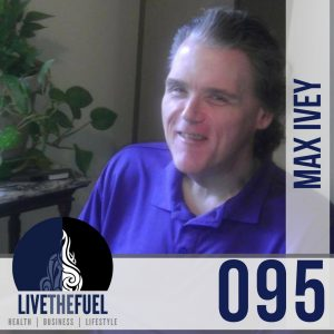 095: Leading You Out of the Darkness Into The Light, Author, Speaker, & The Blind Blogger, Max Ivey on LIVETHEFUEL