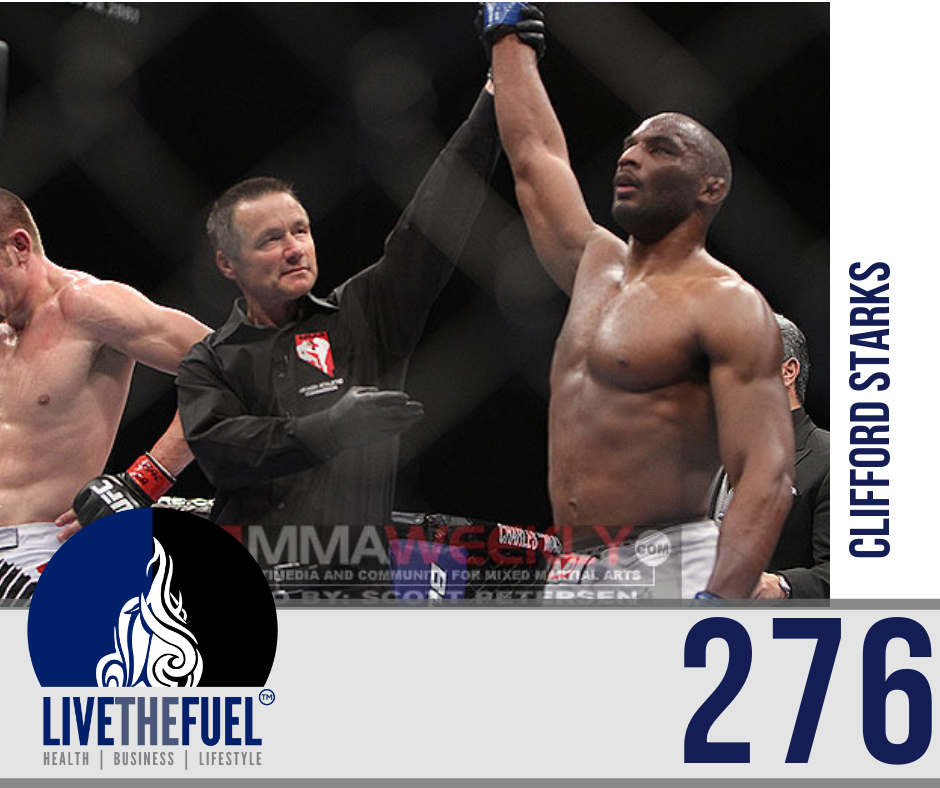276: Pro MMA Fighter, Trainer, and Knowledge Coach - Clifford Starks