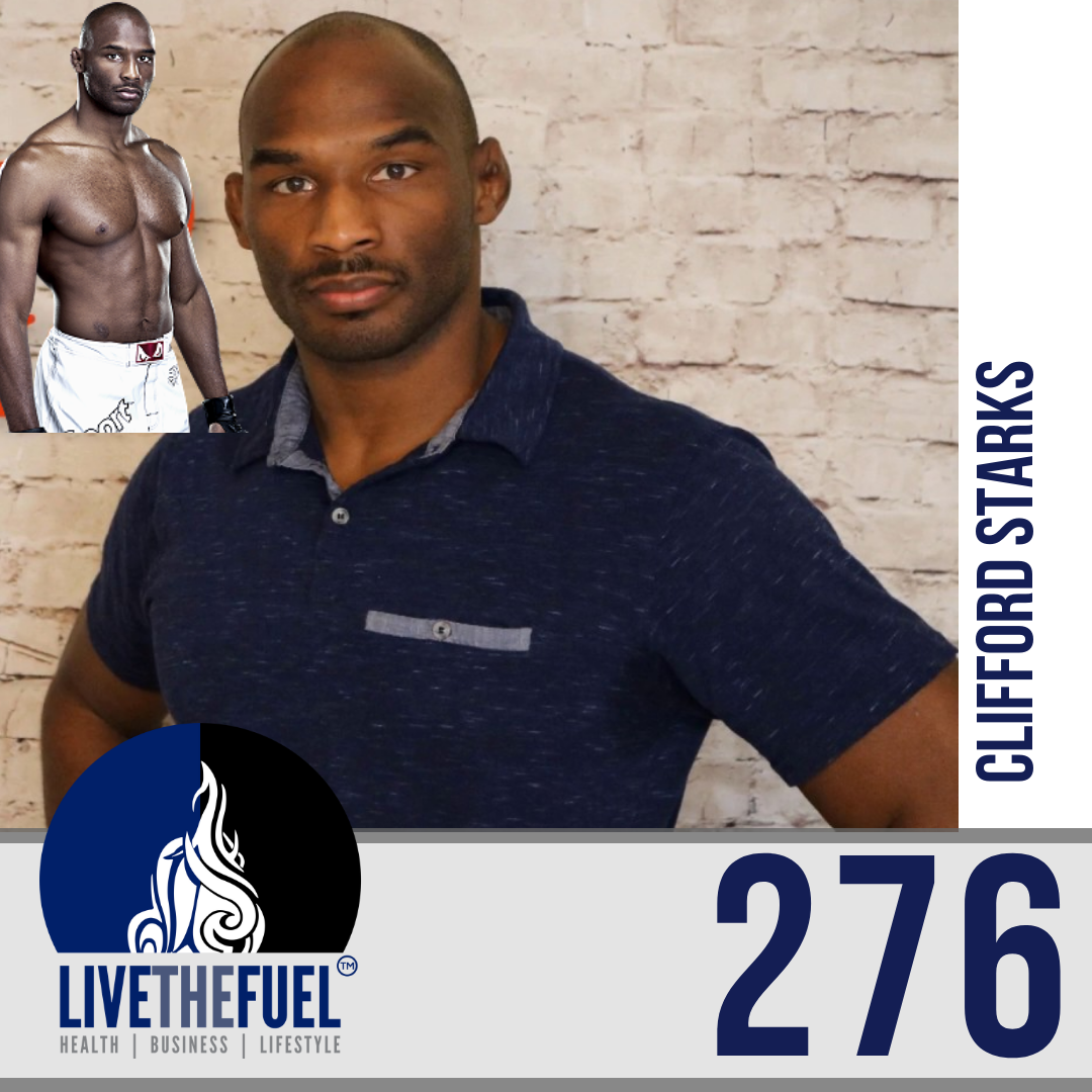 Lifestyle Podcast 276: Pro MMA Fighter, Trainer, and Knowledge Coach - Clifford Starks