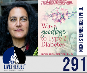 Health Podcast 291: Goodbye to Type 2 Diabetes, No Metformin, and Holistic Life with Dr. Nicki Steinberger