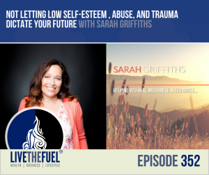 Not Letting Low Self-Esteem, Abuse, and Trauma Dictate Your Future