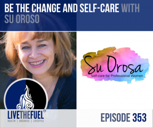 Be The Change and Self-Care with Su Orosa