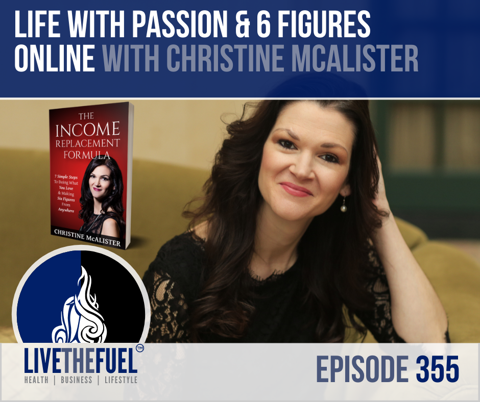 Life with Passion & 6 Figures Online with Christine McAlister on LIVETHEFUEL