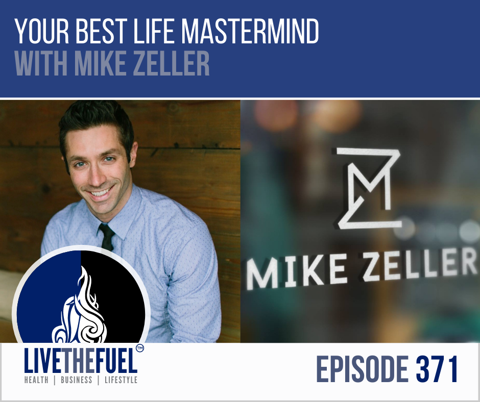 Your Best Life Mastermind with Mike Zeller on LIVETHEFUEL