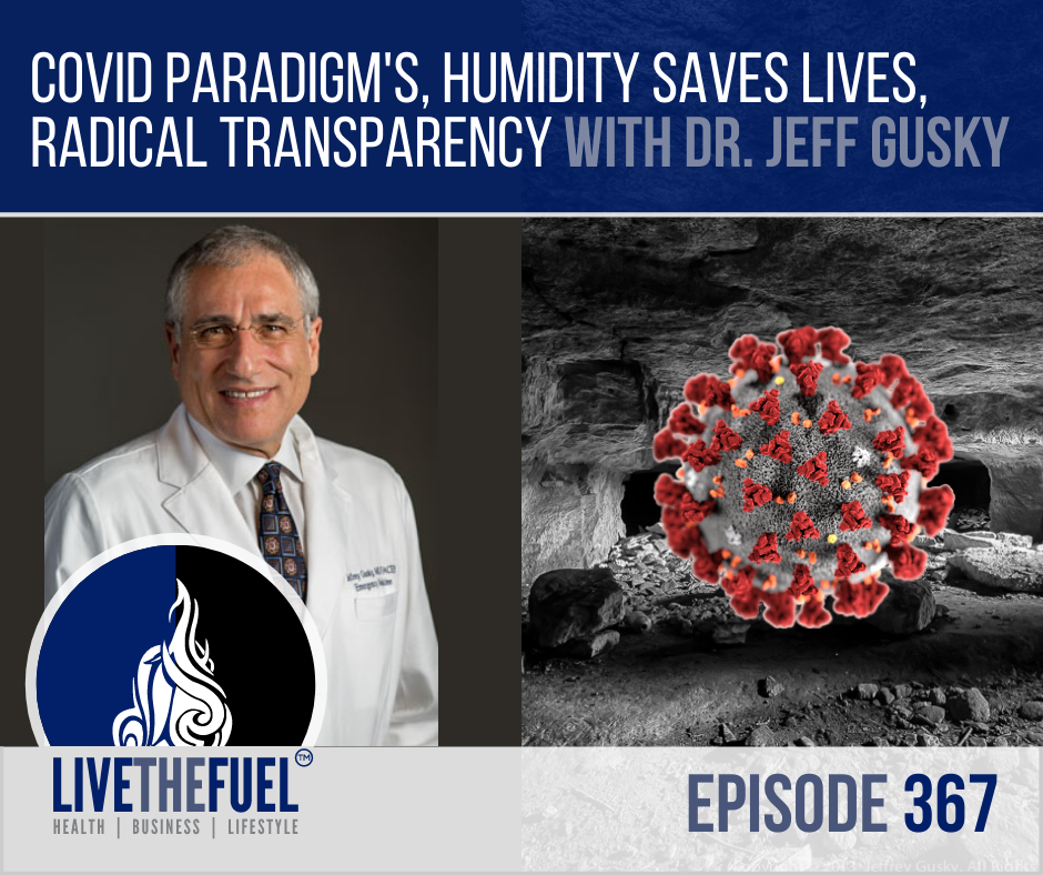 COVID Paradigm's, Humidity Saves Lives, Radical Transparency with Dr. Jeff Gusky MD on LIVETHEFUEL