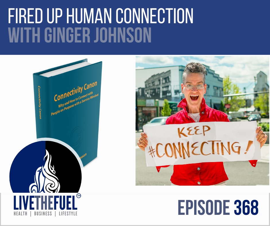 Fired Up Human Connection with Ginger Johnson on LIVETHEFUEL