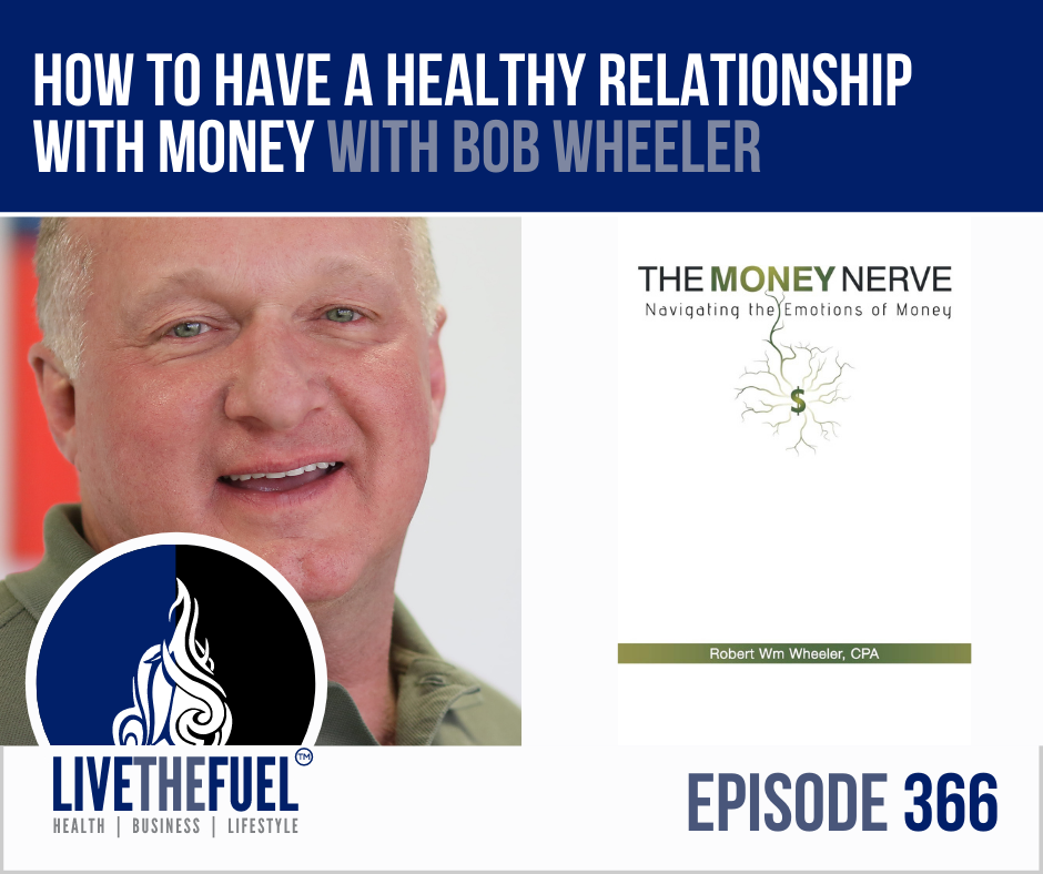 You Deserve A Healthy Relationship with Money with Bob Wheeler on LIVETHEFUEL