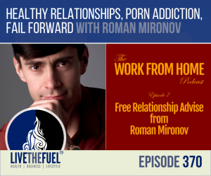 Healthy Relationships, Porn Addiction, Fail Forward with Roman Mironov