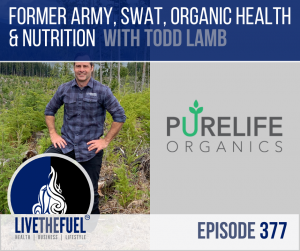 Former Army, SWAT, Organic Health & Nutrition with Todd Lamb on LIVETHEFUEL