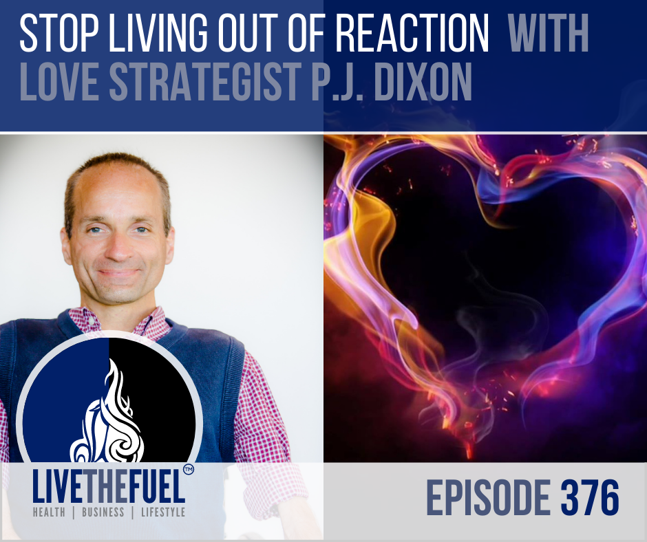 Stop Living Out of Reaction with Love Strategist PJ Dixon Returns on LIVETHEFUEL
