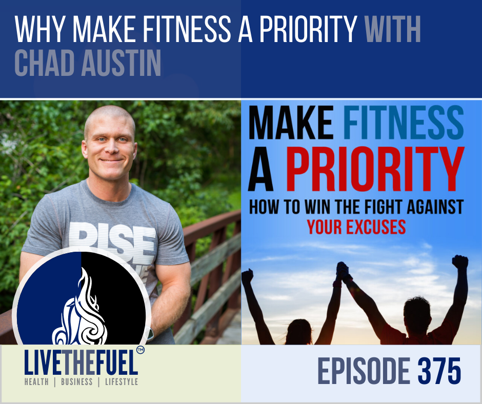 Why Make Fitness a Priority with Chad Austin on LIVETHEFUEL